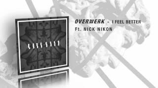 Repeat youtube video OVERWERK - I Feel Better (Feat. Nick Nikon)