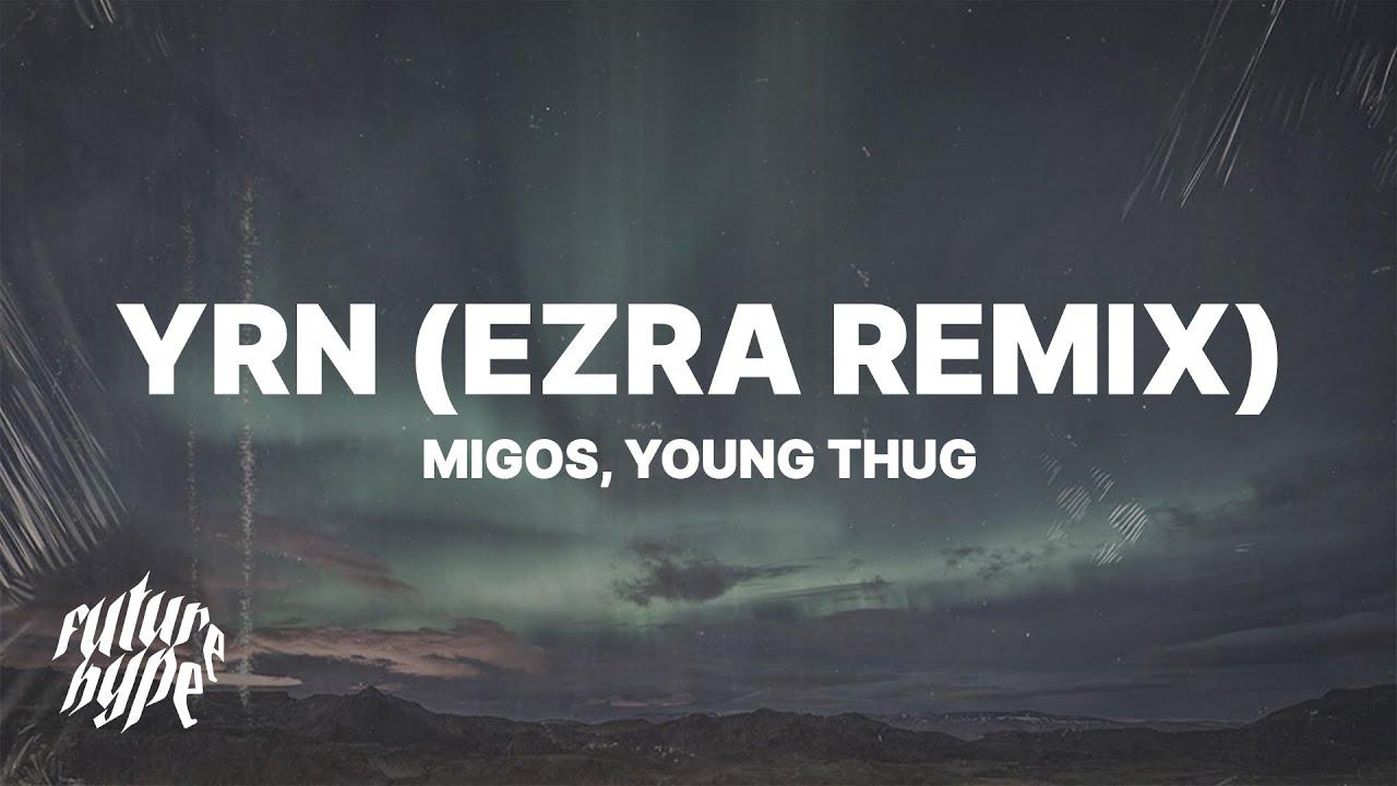 "Download Migos ft. Young Thug - YRN (EZRA Remix) (Lyrics) ""The Vivi Trend Oh"""