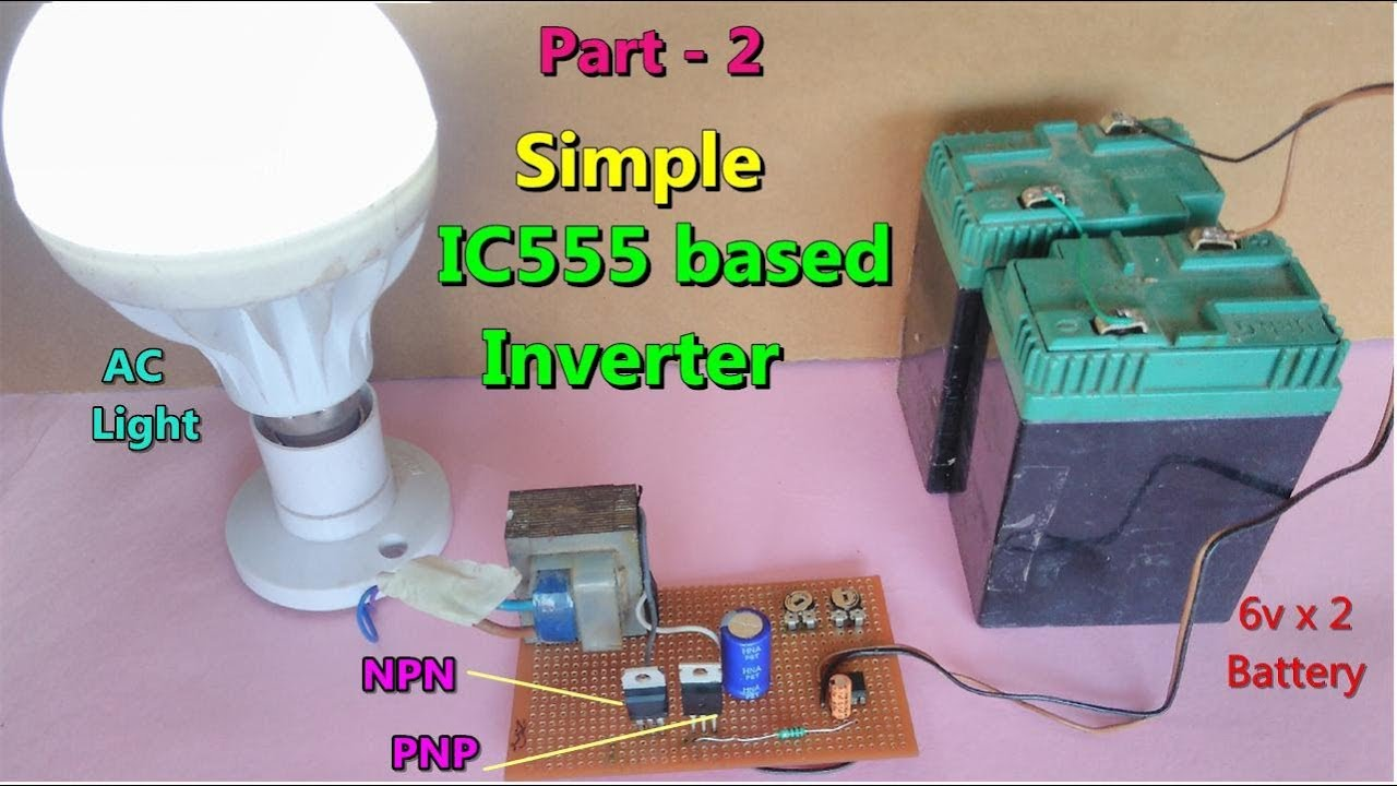 simple ic555 based inverter using npn pnp transistor with circuit diagram part 2 [ 1280 x 720 Pixel ]