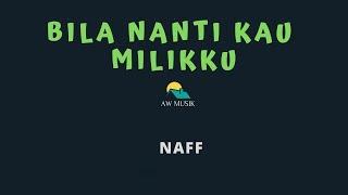 NAFF-BILA NANTI KAU MILIKKU (KARAOKE+LYRICS) BY AW MUSIK