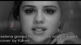 Selena Gomez heart wants what it wants cover by Karen