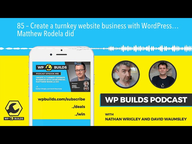 85 – Create a turnkey website business with WordPress… Matthew Rodela did