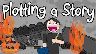 PLOTTING A STORY - Terrible Writing Advice