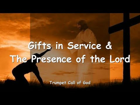GIFTS IN SERVICE & THE PRESENCE OF THE LORD ❤️ TRUMPET CALL OF GOD