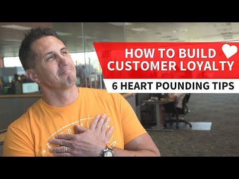 How to Build Customer Loyalty - 6 Tips