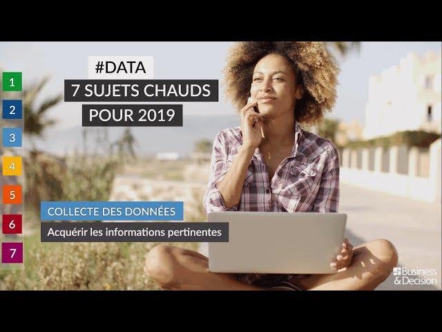 #Data : 7 sujets chauds pour 2019 - 3. Collecte des données