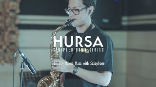 #HURSAStrippedDownSeries : Episode 2 - Makna Masa with Saxophone