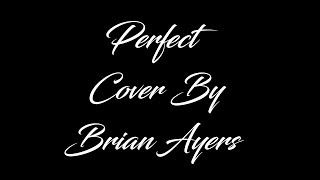 Ed Sheeran - Perfect (Cover By Brian Ayers)