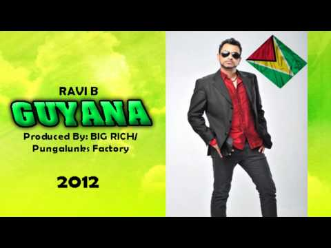NEW Ravi B: GUYANA [Produced by BIG RICH-Pungalunks Factory] (Chutney) 2012 [MVP]
