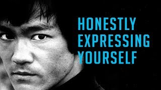 Honestly expressing yourself - Bruce Lee