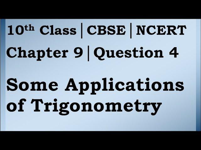 Class 10 Trigonometry Chapter 9 Question 4 | CBSE | NCERT BOOK