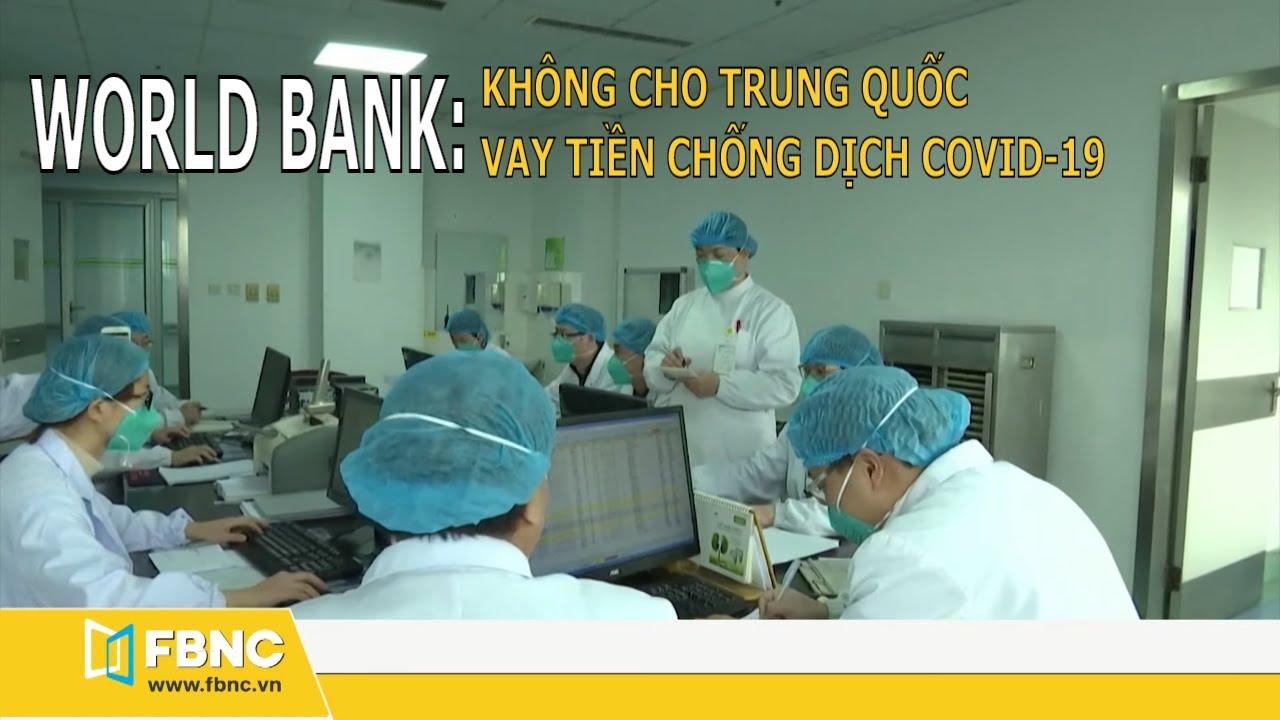 Tin tức dịch virus corona 15/2: World Bank không cho Trung Quốc vay tiền chống dịch | FBNC TV