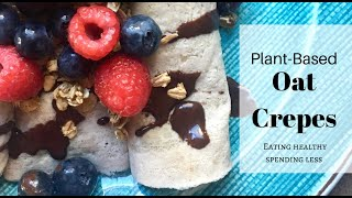 Plant-Based Oat Crepes | Fun Healthy Treat | Family Favorite | Gluten-Free & Dairy-Free