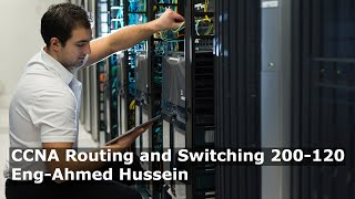 00-CCNA Routing and Switching 200-120 (overview ) By Eng-Ahmed Ahmed Hussein | ِArabic