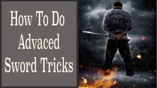 How To Do Advanced Sword Tricks