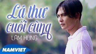 Lá Thư Cuối Cùng - Lâm Hùng [MV OFFICIAL]