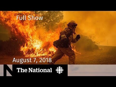 The National for August 7, 2018 — Saudi Arabia, Aeroplan Changes, Wildfires