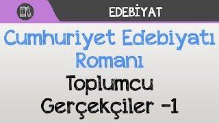 Cumhuriyet Edebiyatı Romanı Toplumcu Gerçekçiler -1