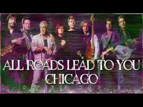 Chicago ♫ All Roads Lead To You ☆ʟʏʀɪᴄ ᴠɪᴅᴇᴏ☆