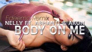 Nelly Ft. Ashanti & Akon - Body On Me (Edeema Remix)