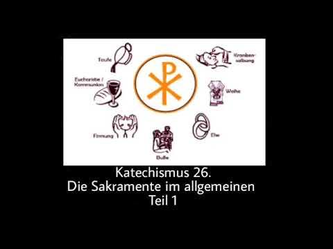 Katechismus - 26. Die Sakramente Im Allgemeinen: Teil 1