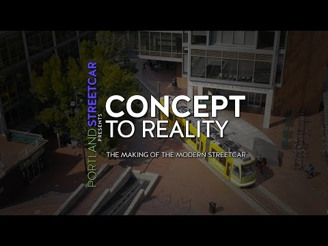 Concept to Reality - The Making of the Modern Streetcar - Portland Streetcar