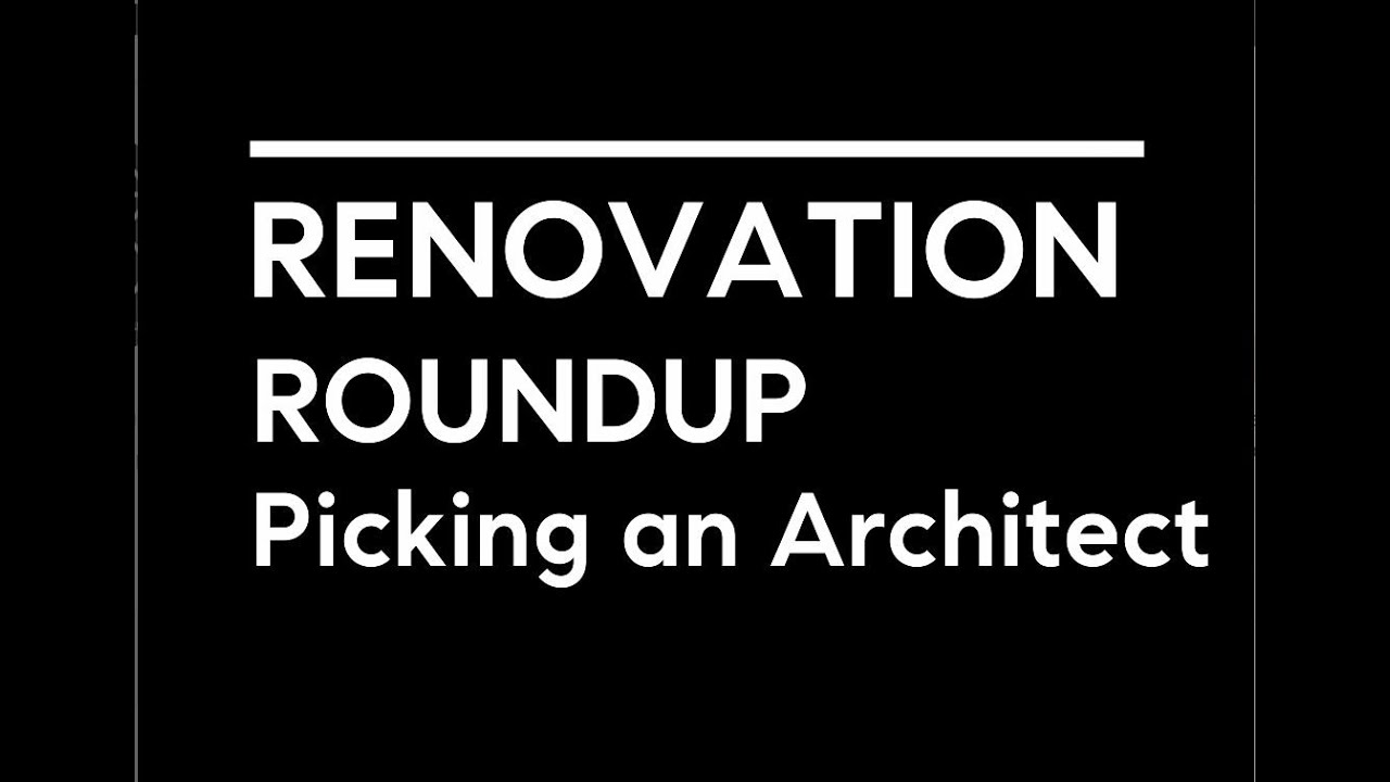 Renovation RoundUp Series: 3 Picking an Architect