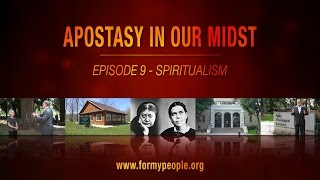 Apostasy in Our Midst - Episode 9 - Spiritualism