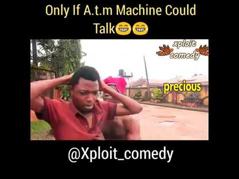 Download ( Xploit Comedy ) Only If A.T.M Machine Could Talk