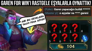 GAREN FOR WIN DELİRDİ! GAREN FOR WIN'E RANDOM EŞYALARLA DERECELİ OYNATTIK!