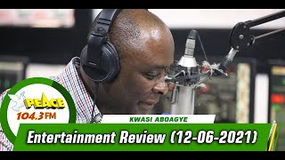 Entertainment Review with Kwasi Aboagye On Peace 104.3 FM (12/06/2021)