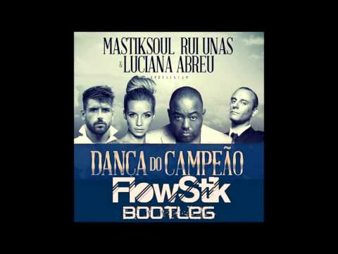 Mastiksoul ft Rui Unas & Luciana Abreu - Dança do Campeão FlowStik Bootleg