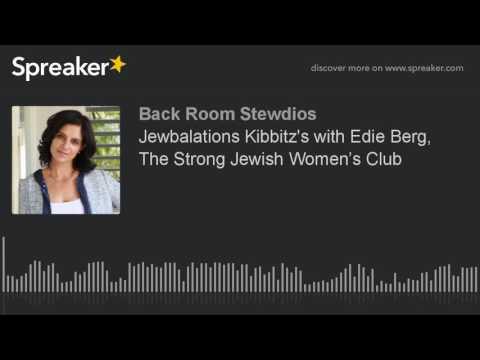 Jewbalations Kibbitz's with Edie Berg, The Strong Jewish Women's Club