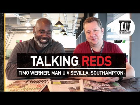 Talking Reds: Timo Werner, Manchester United v Sevilla, Southampton's Sacking
