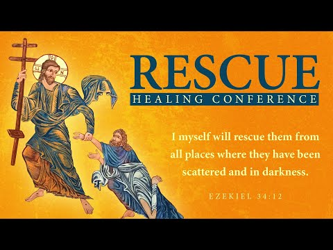 """Rescue Healing Conference 2020 - Unit One - """"The Great Rescue Mission of the Father"""""""