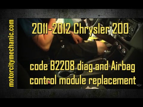 2011-2012 Chrysler 200 code B2208 diag and Airbag control module replacement