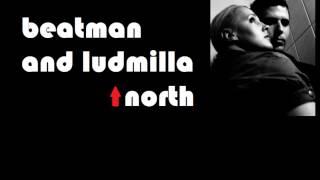 Beatman and Ludmilla - North