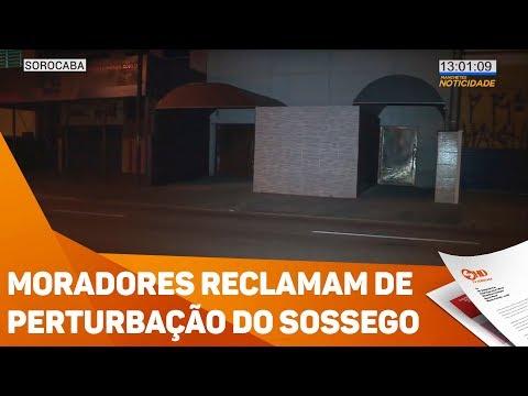 Moradores reclamam de perturbação do sossego - TV SOROCABA/SBT