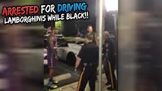 ARRESTED FOR BEING BLACK AND DRIVING LAMBORGHINIS (Tallguycarreviews , Omi in a hellcat , MRORGANIK)