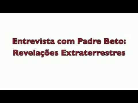 Padre Beto: Revelações Extraterrestres Vídeos De Viagens