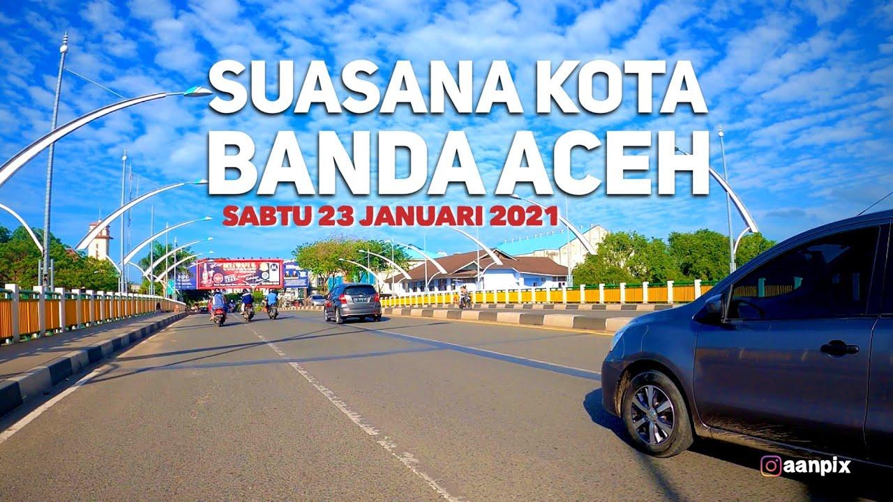 Suasana Kota Banda Aceh Sabtu 23 Januari 2021 Youtube