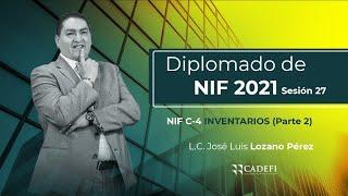 Cadefi | Diplomado de NIF 2021 Sesión 27 | NIF C-4 Inventarios (parte 2) | 8 de Abril