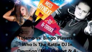 Tujamo vs  Bingo Players - Who Is The Rattle DJ In Devotion Miss Dynext & A Traxx Mashup 2015