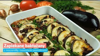 Zapiekane bakłażany z mozzarellą i suszonymi pomidorami