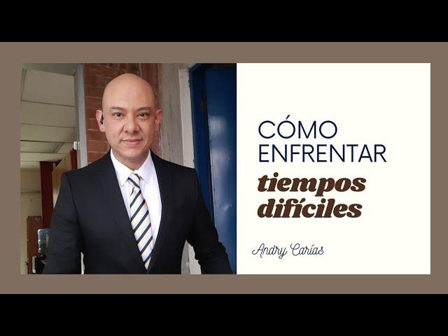 Cómo enfrentar tiempos difíciles - Andry Carías