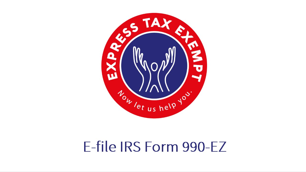 Steps to E-File Form 990-EZ Using ExpressTaxExempt - YouTube