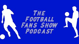 The Football Fans Show Podcast 09/01/2021