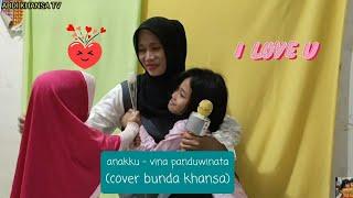 VINA PANDUWINATA - ANAKKU (COVER BY BUNDA KHANSA)