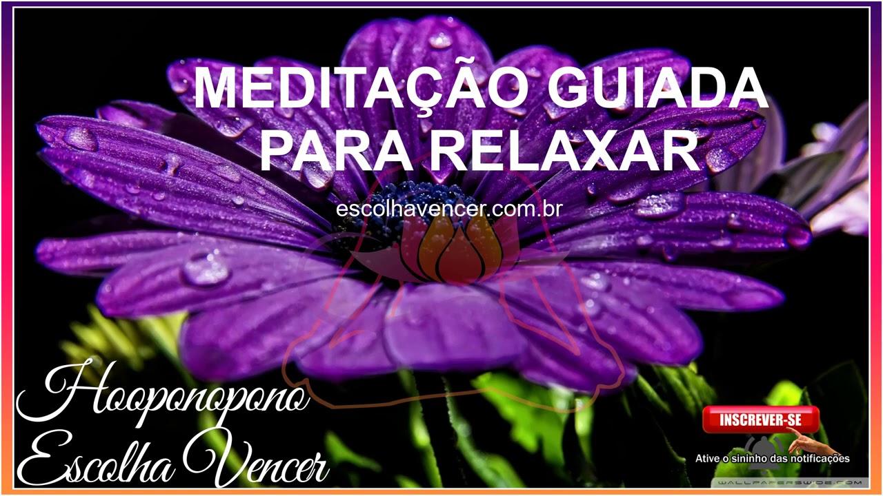 MEDITAÇÃO GUIADA PARA RELAXAR   MEDITAÇÃO PARA RELAXAMENTO
