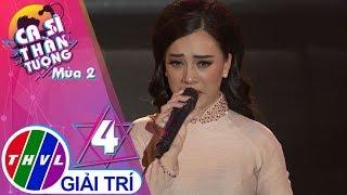 THVL | Ca sĩ thần tượng 2019 - Tập 4[3]: Lan và Điệp 4 - Nguyễn Thị Hiền